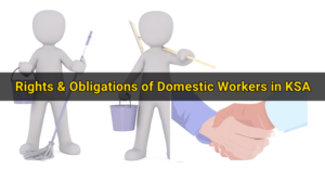 Rights & Obligations of Domestic Workers in Saudi Arabia