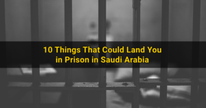 Things That Could Land You in Prison in Saudi Arabia